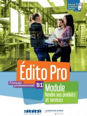 """Edito Pro niv. B1 - Module """"Vendre ses produits et services"""" - livre + cahier + onprint"""