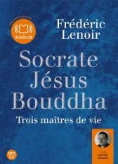 Socrate, Jésus, Bouddha : trois maîtres de vie