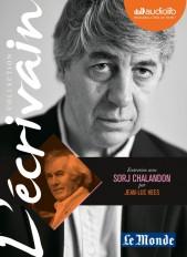 L'Ecrivain - Sorj Chalandon - Entretien inédit par Jean-Luc Hees