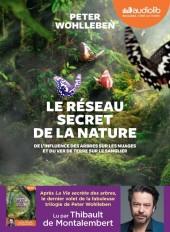 Le Réseau secret de la nature - De l'influence des arbres sur les nuages et du ver de terre sur le s