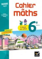 Dimensions - Mathématiques 6e Éd. 2017 - Cahier élève