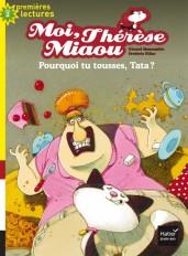 Moi, Thérèse Miaou - Pourquoi tu tousses, Tata ? CP/CE1 6/7 ans