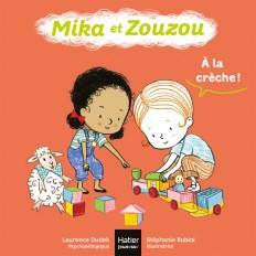 Mika et Zouzou - A la crèche ! 0/3 ans