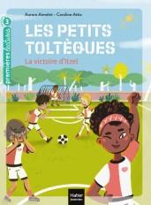 Les petits toltèques - La victoire d'Itzel CP/CE1 6/7 ans