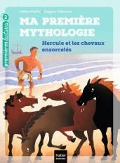 Ma première mythologie - Hercule et les chevaux ensorcelés CP/CE1 6/7 ans