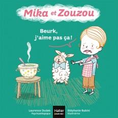 Mika et Zouzou -Beurk, j'aime pas ça ! 0/3 ans