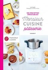100 recettes inratables Monsieur Cuisine Pâtisserie