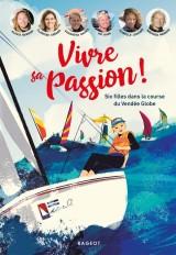 Vivre sa passion - Six filles dans la course du Vendée Globe