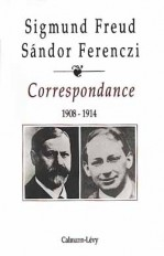 Correspondance Freud / Ferenczi Tome I -1908-1914