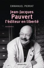 Jean-Jacques Pauvert - L'éditeur en liberté
