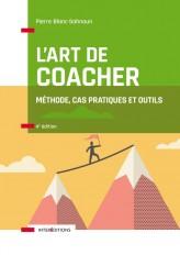 L'art de coacher - 4e éd. - Méthode, cas pratiques et outils