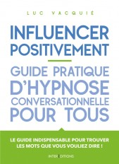 Influencer positivement - Guide pratique d'hypnose conversationnelle pour tous