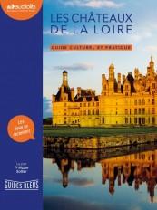 Les Châteaux de la Loire - Guide culturel et pratique