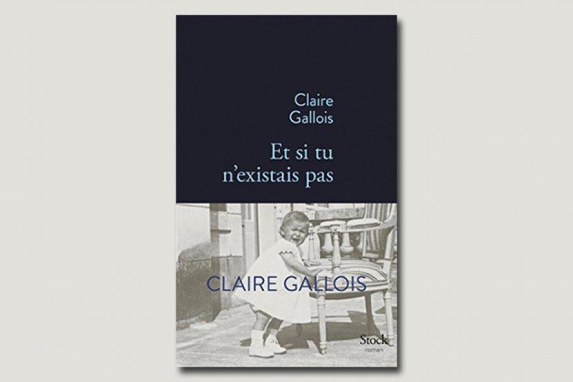"""""""Et si tu n'existais pas"""" : le nouveau roman de Claire Gallois"""