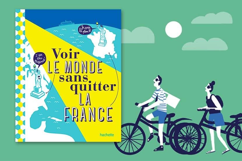 """""""Voir le monde sans quitter la France"""" : voyagez autrement avec Hachette Tourisme"""