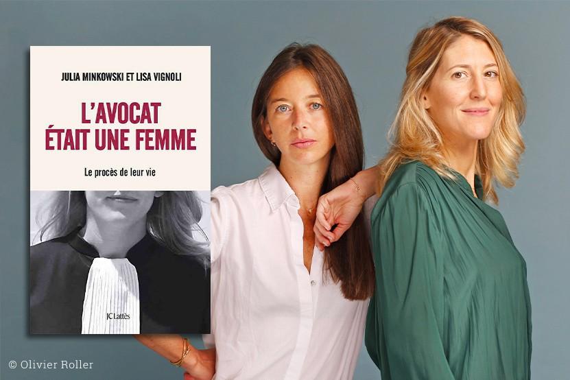 """Julia Minkowski et Lisa Vignoli : """"Défendre un accusé, c'est défendre l'humanité"""""""
